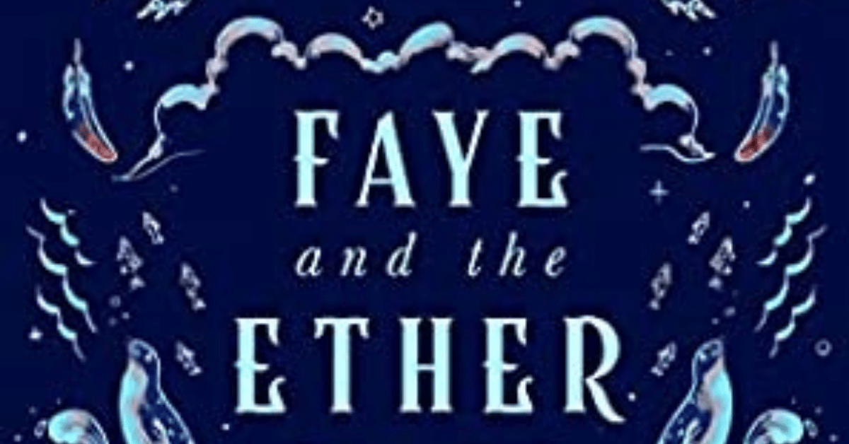 Faye and the Ether by Nicole Bailey: Review