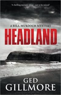 Headland by Ged Gillmore (A Bill Murdoch Mystery, Volume 1)