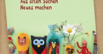 Maggy Woodley - Das Bastelbuch für Kleine - Aus alten Sachen Neues machen (Cover © Naturkind Verlag/Loewe Verlag)