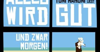 Toni Mahoni - Alles wird gut, und zwar morgen! (Hörbuch, Cover © ROOF Music/tacheles!)