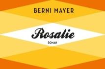 Berni Mayer - Rosalie (Cover © Dumont Verlag)