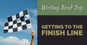 Writing Road Trip | Getting to the Finish Line | Lisa Bullard