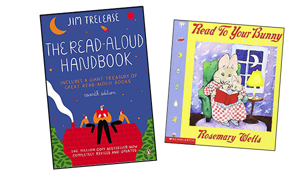 The Read_Aloud Handbook by Jim Trelease and Read to Your Bunny by Rosemary Wells