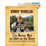 Book Review: I've Never Met An Idiot On The River by Henry Winkler