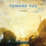Book Review Toward You A Novel by Jim Krusoe
