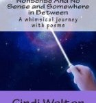Nonsense And No Sense And Somewhere In Between – A Whimsical journey with poems  by Cindi Walton ; a Book Review