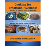 Cooking for Emotional Wellness, Recipes to Nourish your Archetypes by Kiersten Marek, LICSW