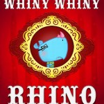 Whiny Whiny Rhino   written by the father-daughter team, McBoop!