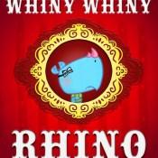 Whiny Whiny Rhino big