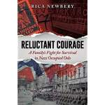 Reluctant Courage  A Family's Fight for Survival in Nazi Occupied Oslo  By Rica Newbery