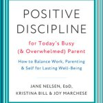 Positive Discipline for Today's Busy (and Overwhelmed) Modern Parenting