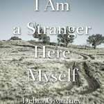 I Am a Stranger Here Myself : a Memoir by By Debra Gwartney