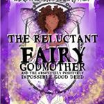 The Reluctant Fairy Godmother and the Absolutely Positively Impossible Good Deed