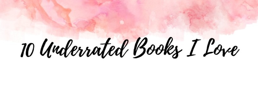 10 Underrated Books I Love