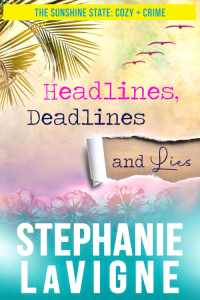 Book cover for Headlines, Deadlines, and Lies by Stephanie LaVigne