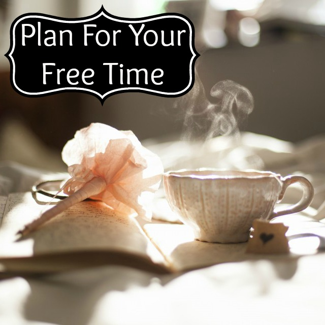 "If you don't plan for your free time, it's not worth having! Read for tips to make the most of ""me time""."