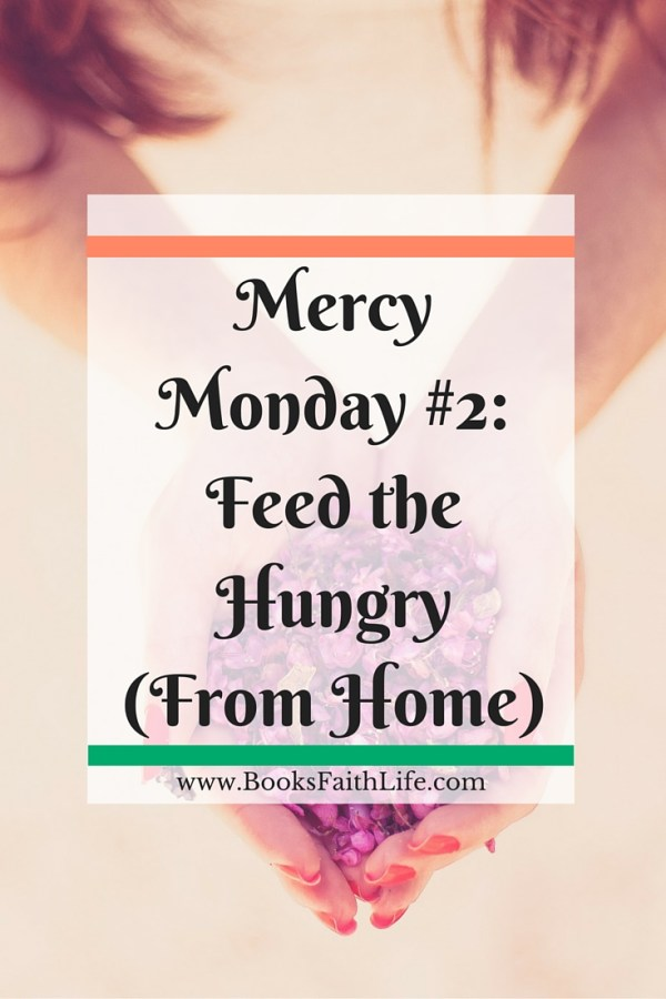 Mercy Monday #2. Click to read 5 tips to feed the hungry without leaving home. Works of mercy for moms.