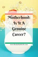 Motherhood: Job or Career #WorthRevisit