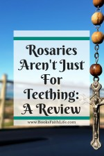 Rosaries Aren't Just For Teething: A Review