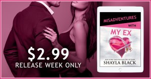 MY EX 2.99 release week 300x157 Misadventures with My Ex by Shayla Black