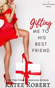 53408227. SY475  188x300 Gifting Me To His Best Friend by Katee Robert