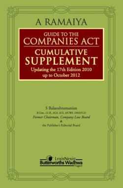 A RAMAIYA'S GUIDE TO THE COMPANIES ACT–CUMULATIVE SUPPLEMENT (UPDATING THE 17TH EDITION 2010 UP TO OCTOBER 2012)