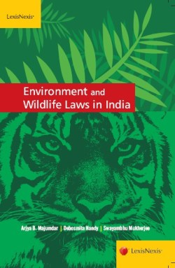 Arjya B. Majumdar, Debosmita Nandy and Swayambhu Mukherjee: Environment and Wildlife Laws in India
