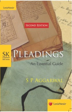 S P Aggarwal: Pleadings–An Essential Guide, 2nd Edition 2013