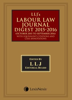 LLJ's Labour Law Journal Digest 2015 - 16 (October 2015 to September 2016)–with equivalent citations and case annotations