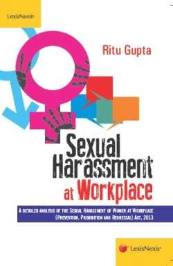 SEXUAL HARASSMENT AT WORKPLACE- A DETAILED ANALYSIS OF THE SEXUAL HARASSMENT OF WOMEN AT WORKPLACE (PREVENTION, PROHIBITION AND REDRESSAL) ACT, 2013