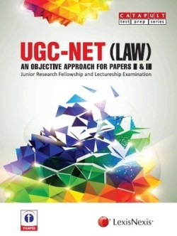 UGC-NET (LAW) AN OBJECTIVE APPROACH FOR PAPERS II and III JUNIOR RESEARCH FELLOWSHIP AND LECTURESHIP EXAMINATION
