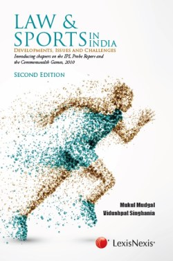 Law and Sports in India - Development Issues and Challenges (Introducing chapters on the IPL Probe Report and the Commonwealth Games, 2010)