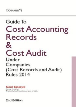 Guide to Cost Accounting Records & Cost Audit Under Companies (Cost Records and Audit) Rules 2014