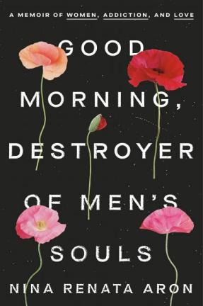 front cover of Good Morning, Destroyer of Men's Souls by Nina Renata Aron
