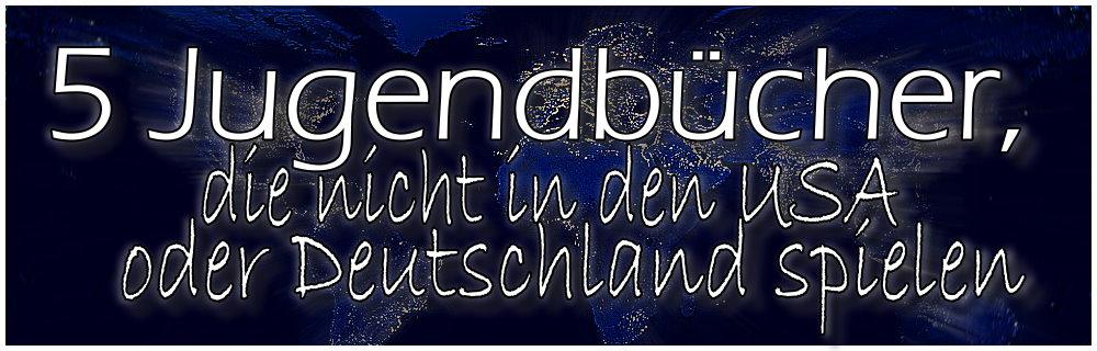 5 Jugendbücher, die nicht in den USA oder Deutschland spielen