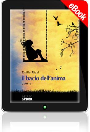 Il bacio dell'anima di Emilia Rizzi - Casa Editrice ...