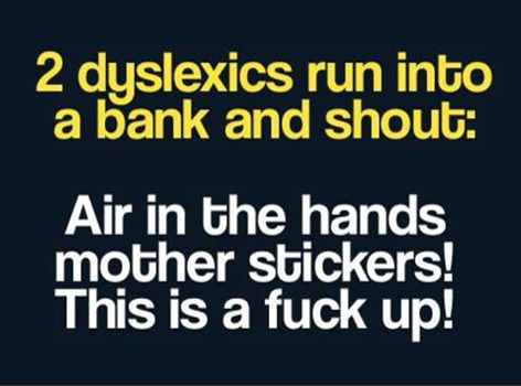 Dyslexic bank robbers