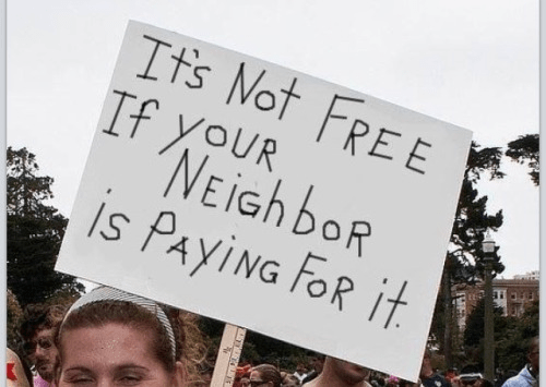 It's not free if your neighbor is paying