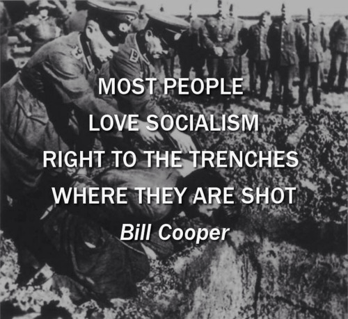 Most people love socialism right to the trenches where they are shot Bill Cooper