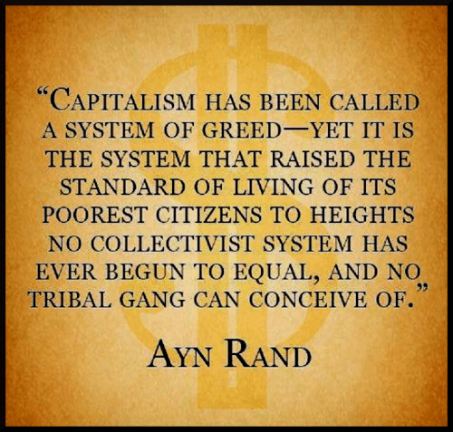 Capitalism raises people up by harnessing greed Ayn Rand
