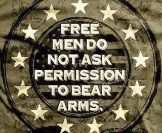 Free men don't ask permission to carry guns