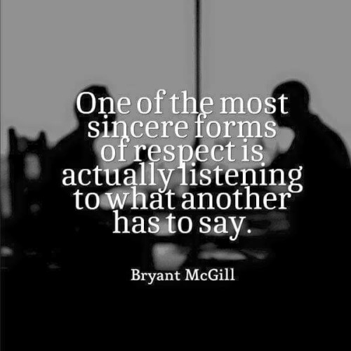 Sincere form of respect is to listen