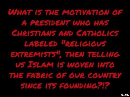 Obama hostile to Christians loves Muslims
