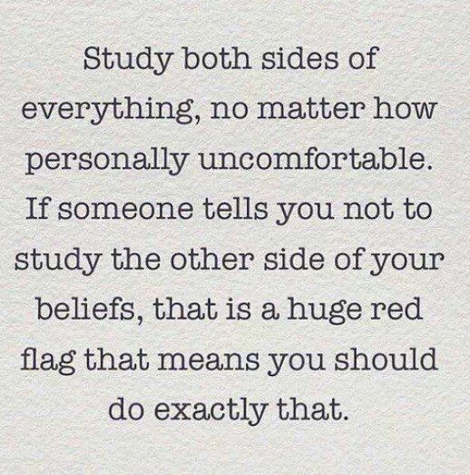 Study both sides of everything