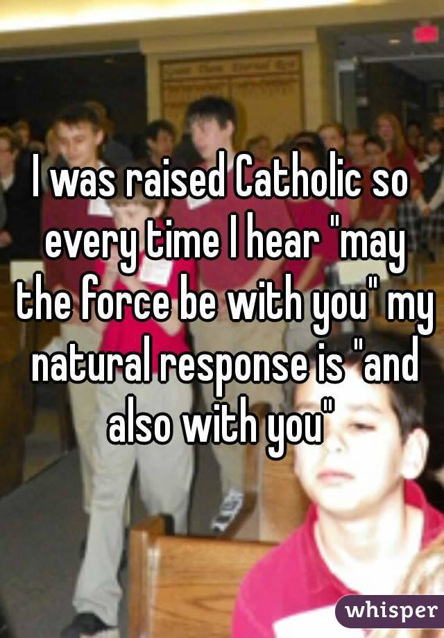 Catholic may the force be with you