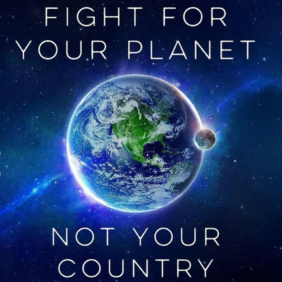 Fight for you planet not your country