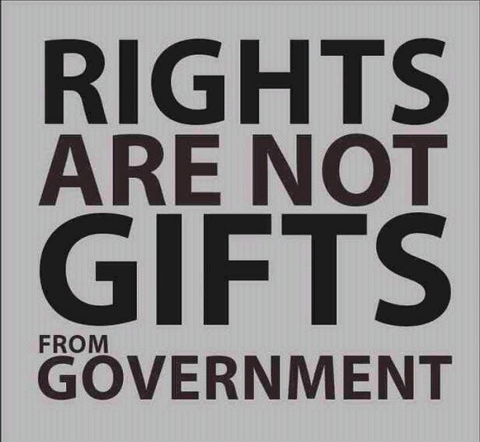 Rights are not gifts from the government