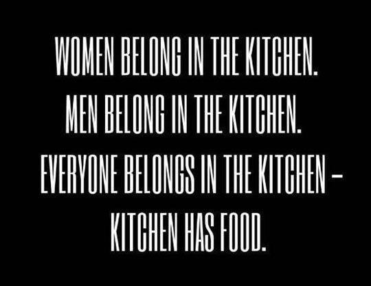 Everyone belongs in the kitchen