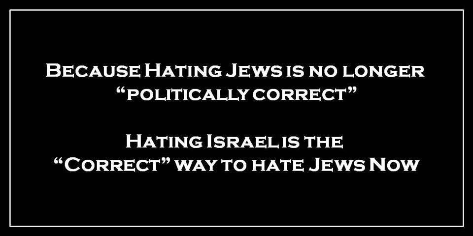 Hating Israel the politically correct way to hate Jews