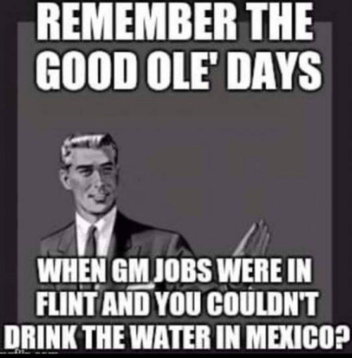 old days GM jobs in US bad water in Mexico
